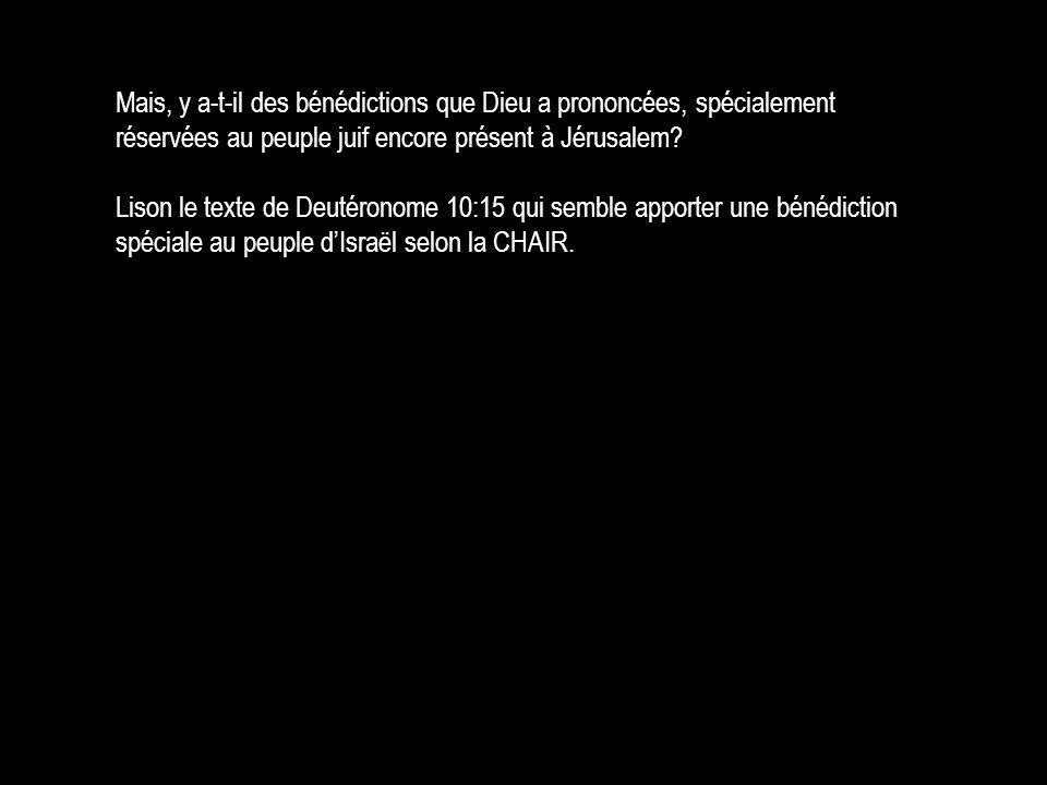 Mais, y a-t-il des bénédictions que Dieu a prononcées, spécialement réservées au peuple juif encore présent à Jérusalem? Lison le texte de Deutéronome