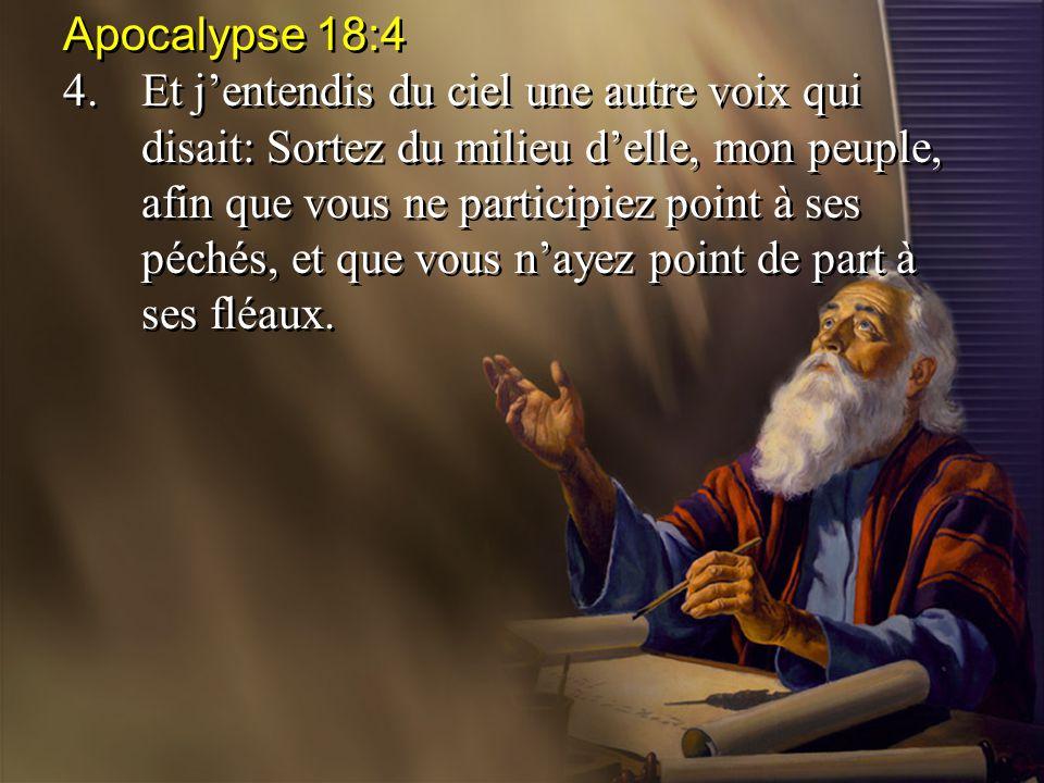 Apocalypse 18:4 4.Et j'entendis du ciel une autre voix qui disait: Sortez du milieu d'elle, mon peuple, afin que vous ne participiez point à ses péché