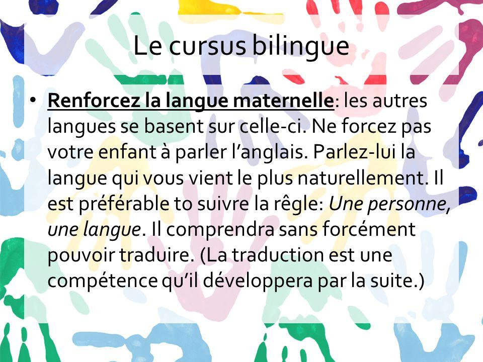 Le cursus bilingue Stimulez l'envie d'apprendre par des échanges avec des enfants anglo-saxons, les chanson, dessins animés, etc.