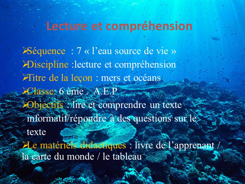 Lecture et compréhension  Séquence : 7 « l'eau source de vie »  Discipline :lecture et compréhension  Titre de la leçon : mers et océans  Classe: