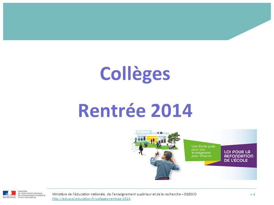 Ministère de l'éducation nationale, de l'enseignement supérieur et de la recherche – DGESCO http://eduscol.education.fr/colleges-rentree-2014 > 1 Coll
