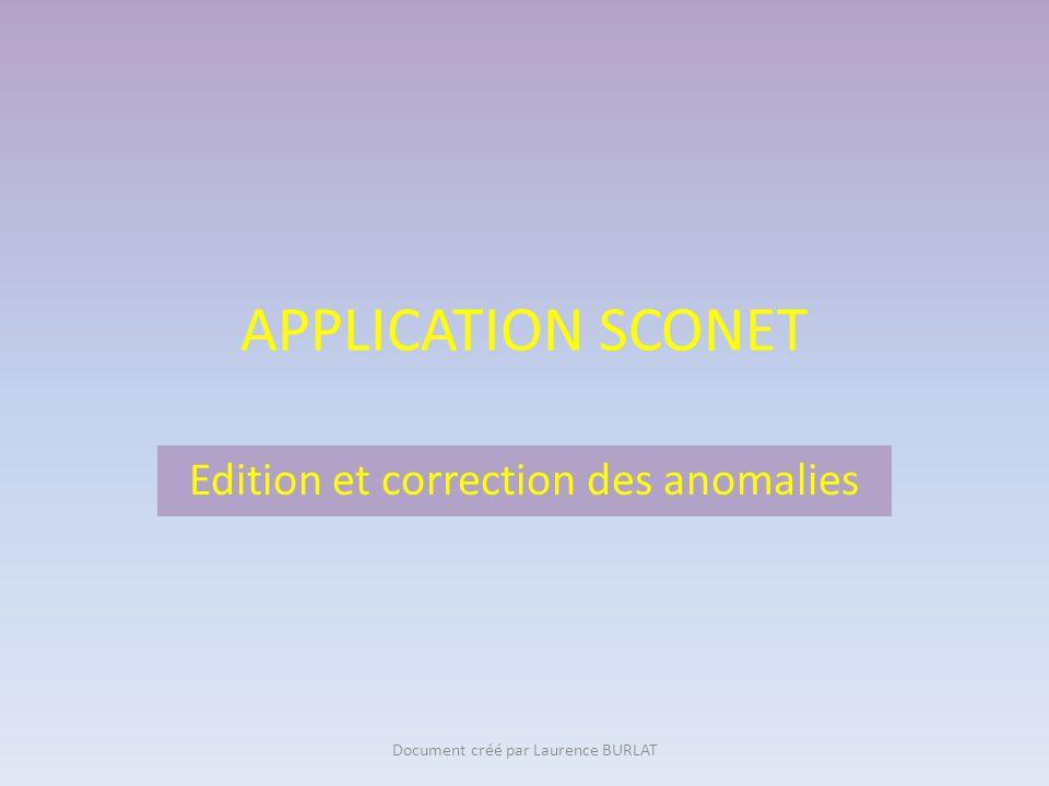 APPLICATION SCONET Création de nouveaux élèvesEdition et correction des anomalies Document créé par Laurence BURLAT