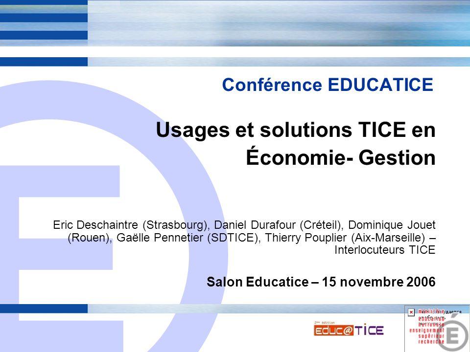 E 1 Usages et solutions TICE en Économie- Gestion Eric Deschaintre (Strasbourg), Daniel Durafour (Créteil), Dominique Jouet (Rouen), Gaëlle Pennetier