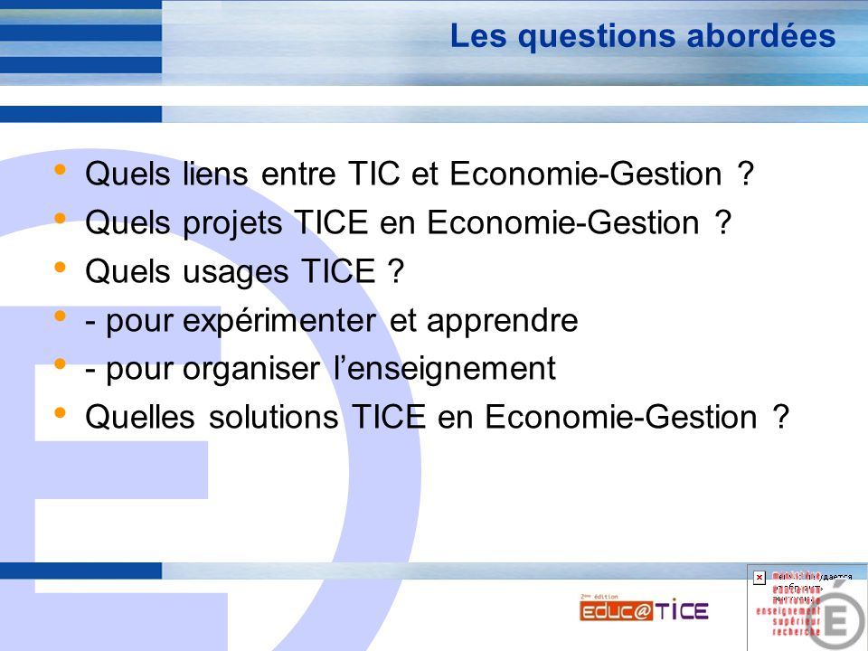 E 2 Les questions abordées Quels liens entre TIC et Economie-Gestion ? Quels projets TICE en Economie-Gestion ? Quels usages TICE ? - pour expérimente