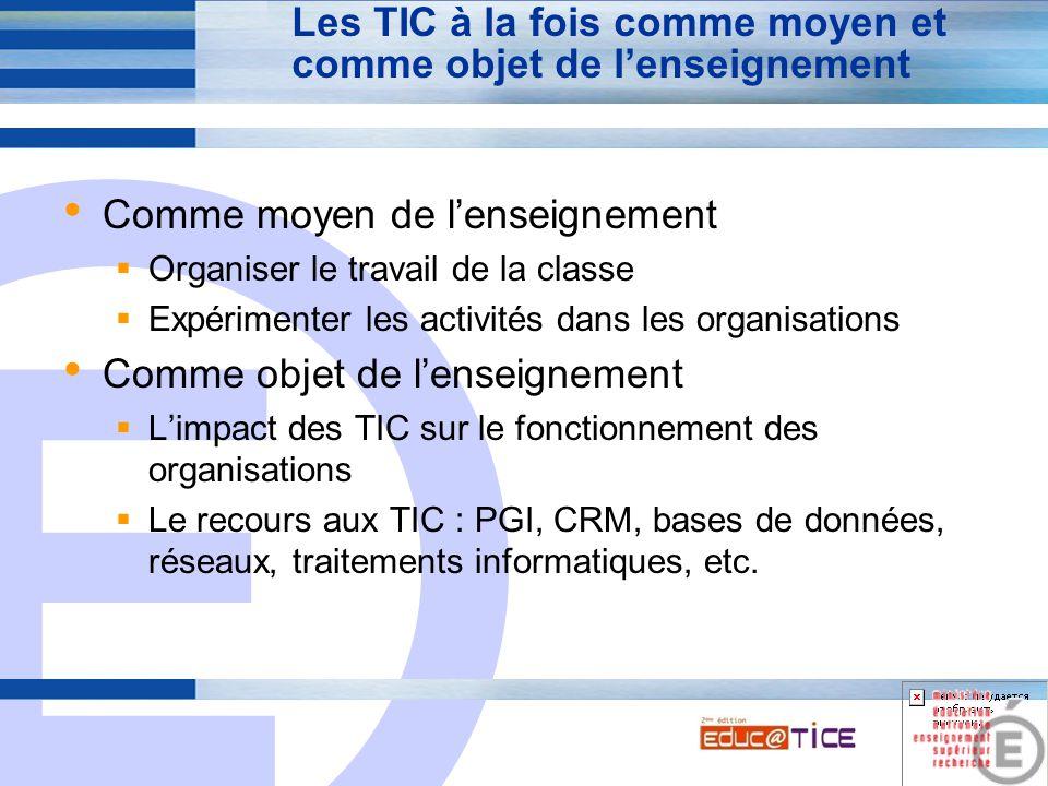 E 6 Les TIC à la fois comme moyen et comme objet de l'enseignement Comme moyen de l'enseignement  Organiser le travail de la classe  Expérimenter le