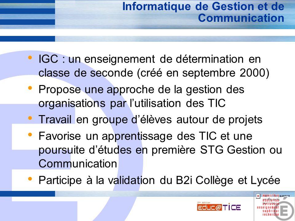 E 7 Informatique de Gestion et de Communication IGC : un enseignement de détermination en classe de seconde (créé en septembre 2000) Propose une appro