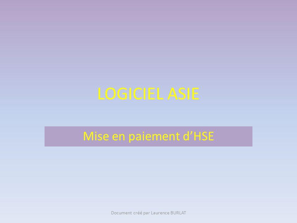 LOGICIEL ASIE Mise en paiement d'HSE Document créé par Laurence BURLAT