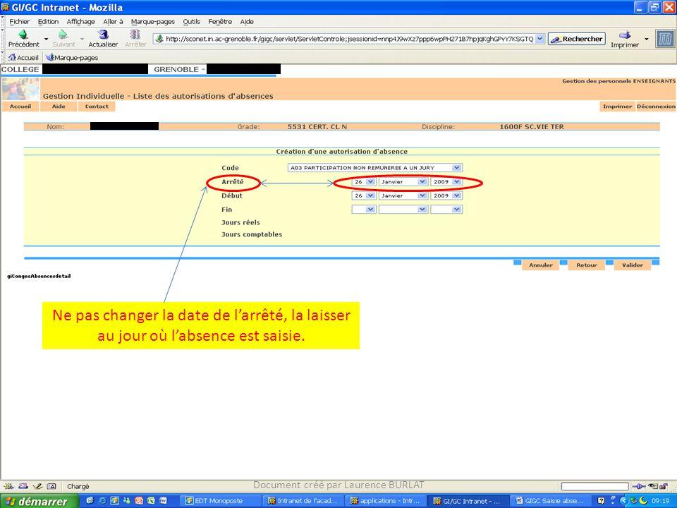 Document créé par Laurence BURLAT Ne pas changer la date de l'arrêté, la laisser au jour où l'absence est saisie.