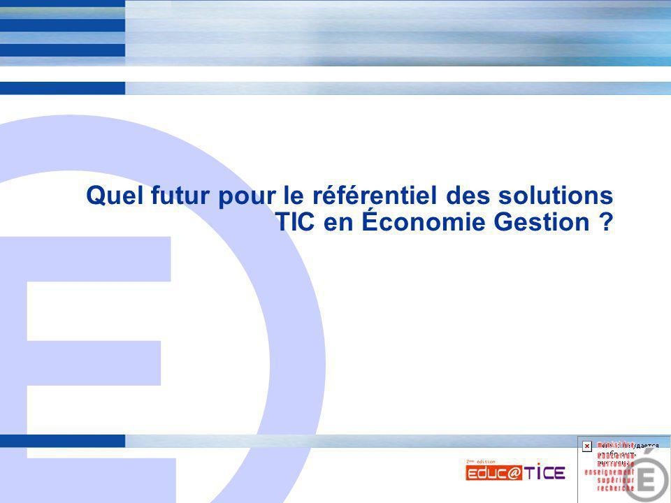 E 8 Le référentiel des solutions TIC est disponible à l 'adresse suivante : http://www2.educnet.education.fr/sections/ecogest/referentiel