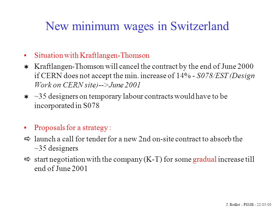 New minimum wages in Switzerland Situation with Kraftlangen-Thomson  Kraftlangen-Thomson will cancel the contract by the end of June 2000 if CERN doe