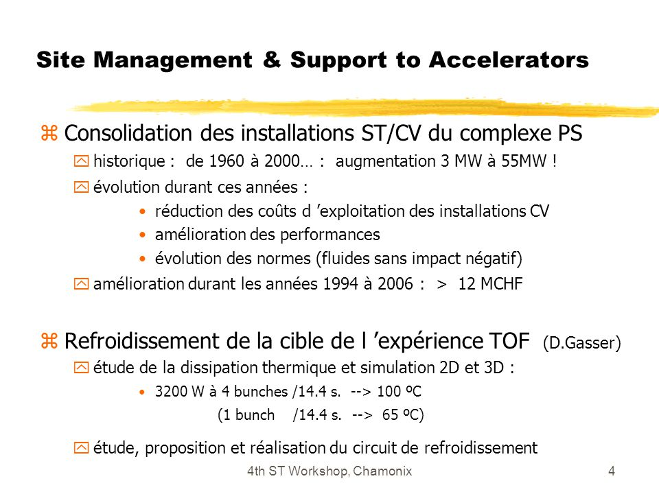 4th ST Workshop, Chamonix4 Site Management & Support to Accelerators zConsolidation des installations ST/CV du complexe PS yhistorique : de 1960 à 2000… : augmentation 3 MW à 55MW .