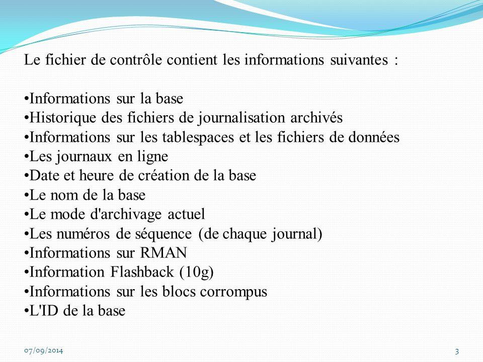 3 Le fichier de contrôle contient les informations suivantes : Informations sur la base Historique des fichiers de journalisation archivés Information