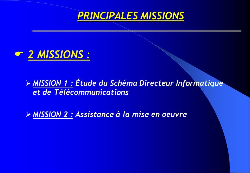 PRINCIPALES MISSIONS  2 MISSIONS :  MISSION 1 : Étude du Schéma Directeur Informatique et de Télécommunications  MISSION 2 : Assistance à la mise en oeuvre