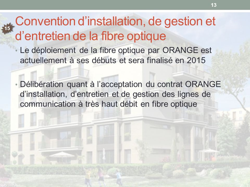 Convention d'installation, de gestion et d'entretien de la fibre optique Le déploiement de la fibre optique par ORANGE est actuellement à ses débuts e