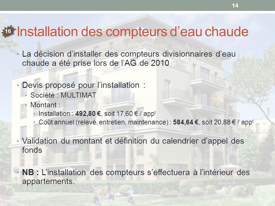 Installation des compteurs d'eau chaude La décision d'installer des compteurs divisionnaires d'eau chaude a été prise lors de l'AG de 2010 Devis propo