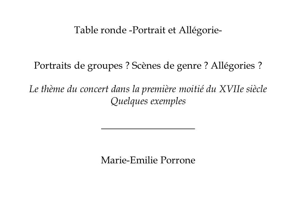 Table ronde -Portrait et Allégorie- Portraits de groupes ? Scènes de genre ? Allégories ? Le thème du concert dans la première moitié du XVIIe siècle