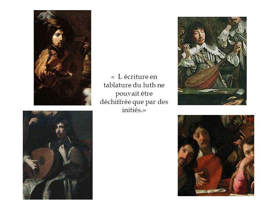 « L écriture en tablature du luth ne pouvait être déchiffrée que par des initiés.»