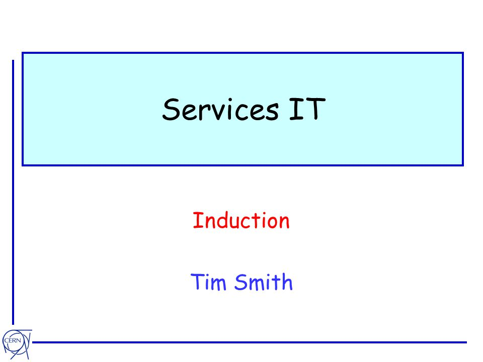 Services IT Induction Tim Smith