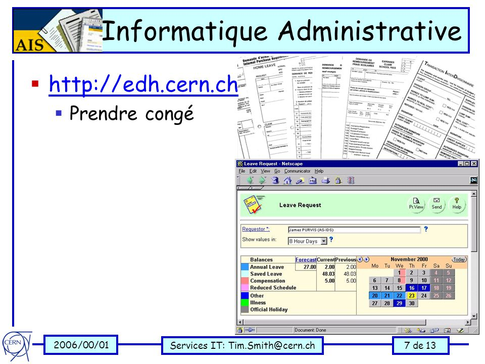 2006/00/01 Services IT: Tim.Smith@cern.ch7 de 13 Informatique Administrative  http://edh.cern.ch http://edh.cern.ch  Prendre congé