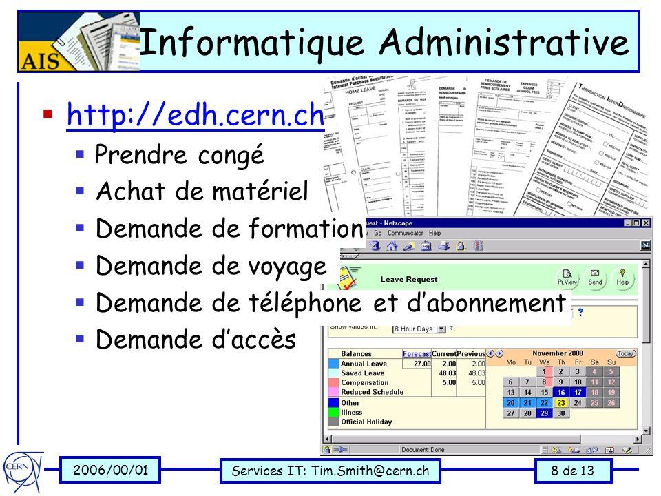 2006/00/01 Services IT: Tim.Smith@cern.ch8 de 13 Informatique Administrative  http://edh.cern.ch http://edh.cern.ch  Prendre congé  Achat de matériel  Demande de formation  Demande de voyage  Demande de téléphone et d'abonnement  Demande d'accès