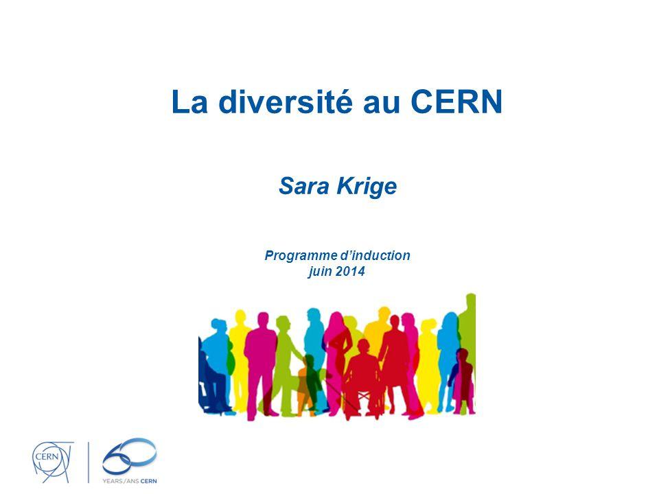 La diversité au CERN Sara Krige Programme d'induction juin 2014