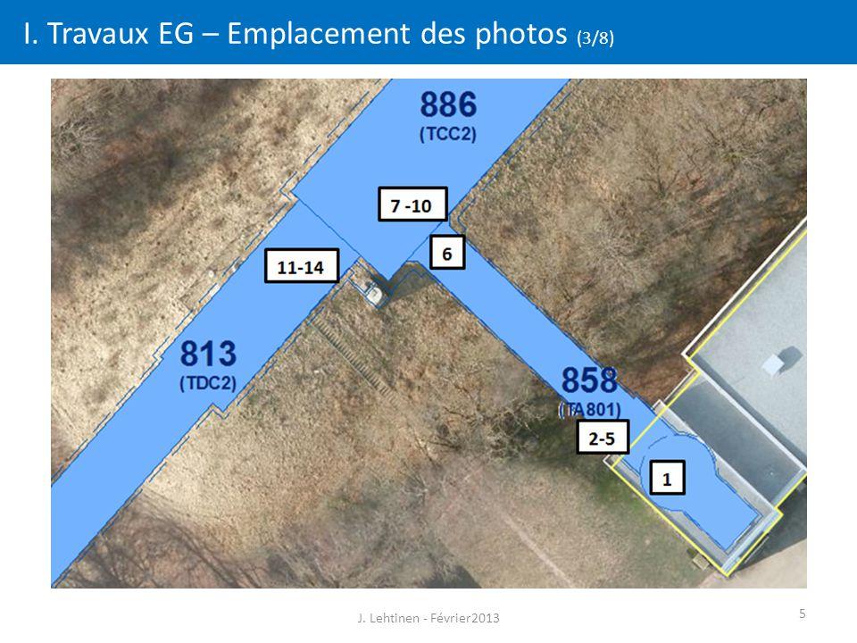 5 I. Travaux EG – Emplacement des photos (3/8) J. Lehtinen - Février2013