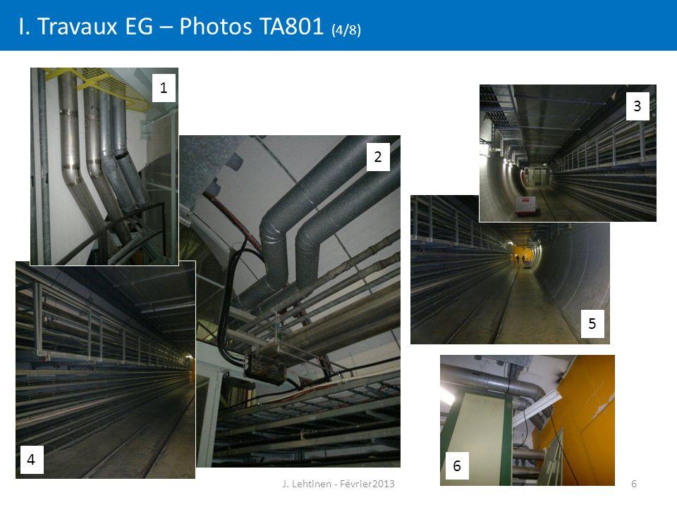 6 I. Travaux EG – Photos TA801 (4/8) 2 5 6 4 1 3 J. Lehtinen - Février2013
