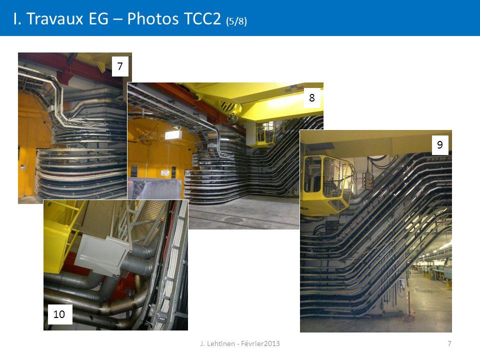 7 I. Travaux EG – Photos TCC2 (5/8) 7 8 9 10 J. Lehtinen - Février2013