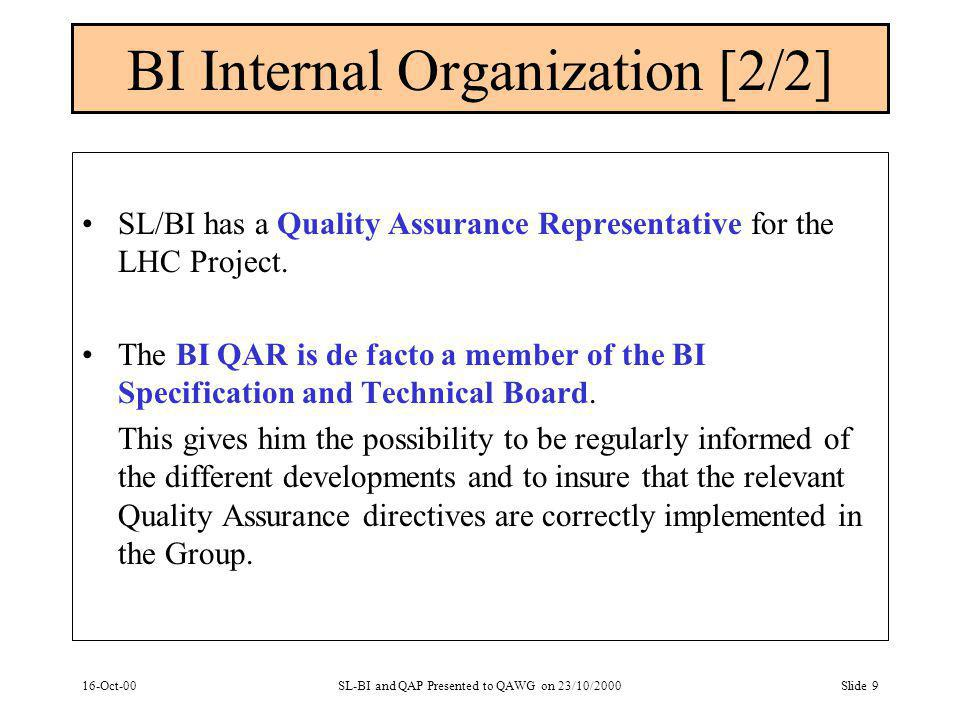 16-Oct-00SL-BI and QAP Presented to QAWG on 23/10/2000Slide 9 BI Internal Organization [2/2] SL/BI has a Quality Assurance Representative for the LHC Project.