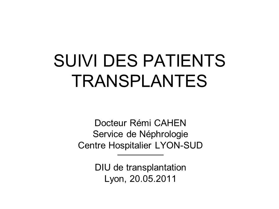 SUIVI DES PATIENTS TRANSPLANTES Docteur Rémi CAHEN Service de Néphrologie Centre Hospitalier LYON-SUD DIU de transplantation Lyon, 20.05.2011