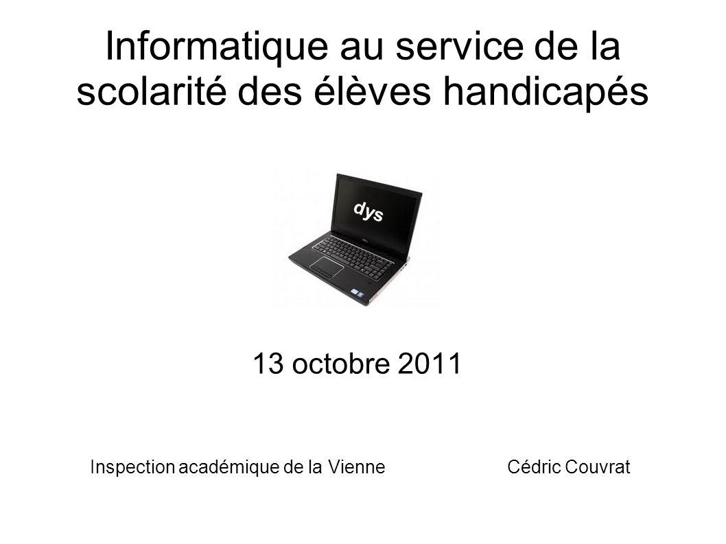 Informatique au service de la scolarité des élèves handicapés 13 octobre 2011 dys Inspection académique de la VienneCédric Couvrat