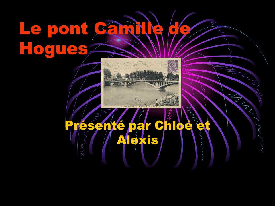 Le pont Camille de Hogues Présenté par Chloé et Alexis