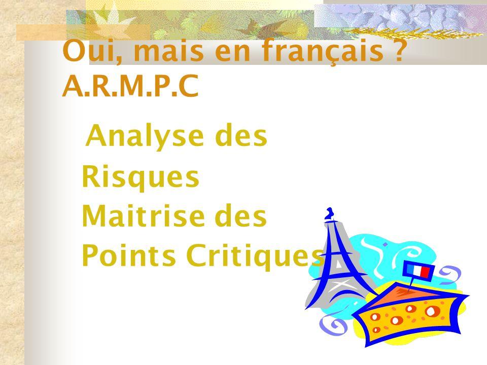 Oui, mais en français ? A.R.M.P.C Analyse des Risques Maitrise des Points Critiques
