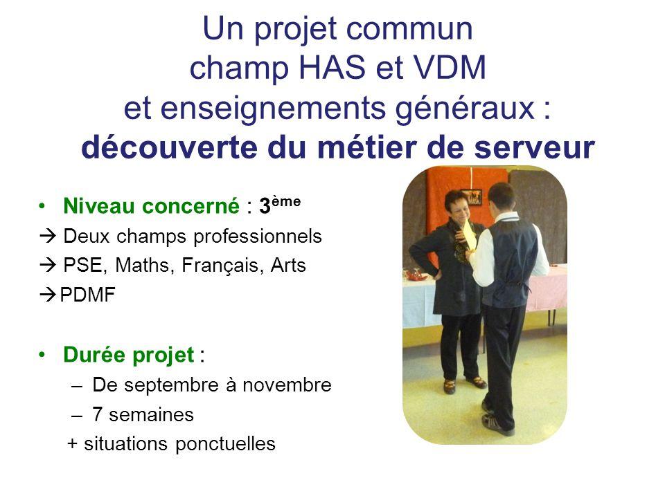 Un projet commun champ HAS et VDM et enseignements généraux : découverte du métier de serveur Niveau concerné : 3 ème  Deux champs professionnels  P