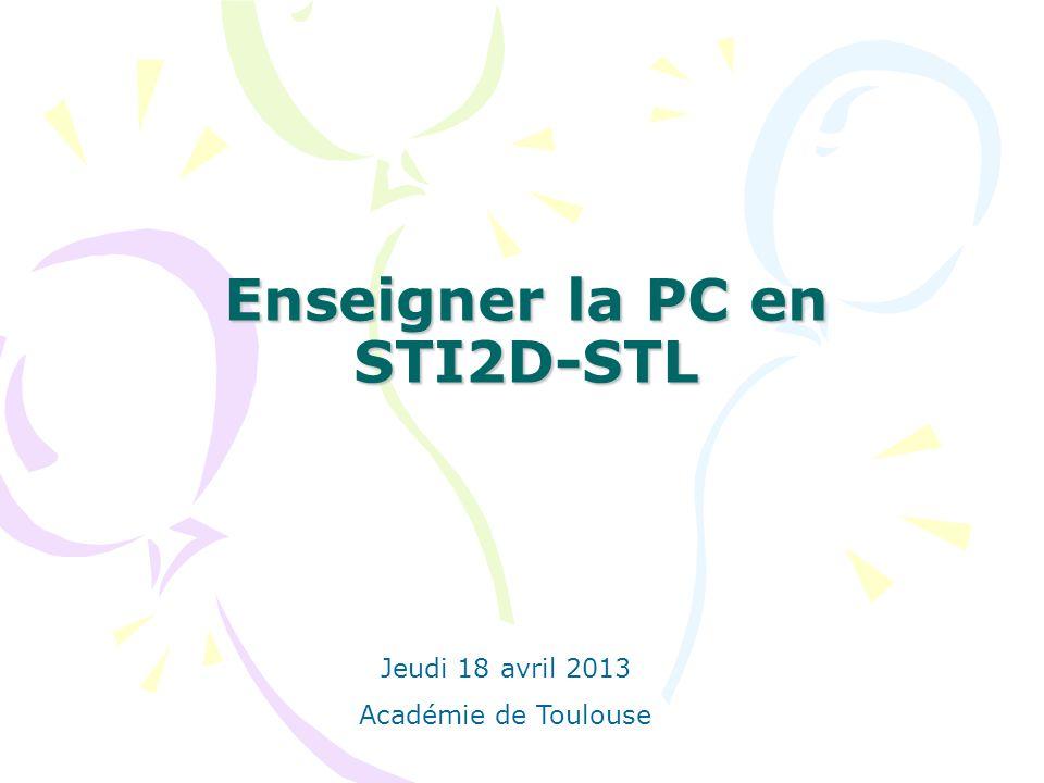 Enseigner la PC en STI2D-STL Jeudi 18 avril 2013 Académie de Toulouse