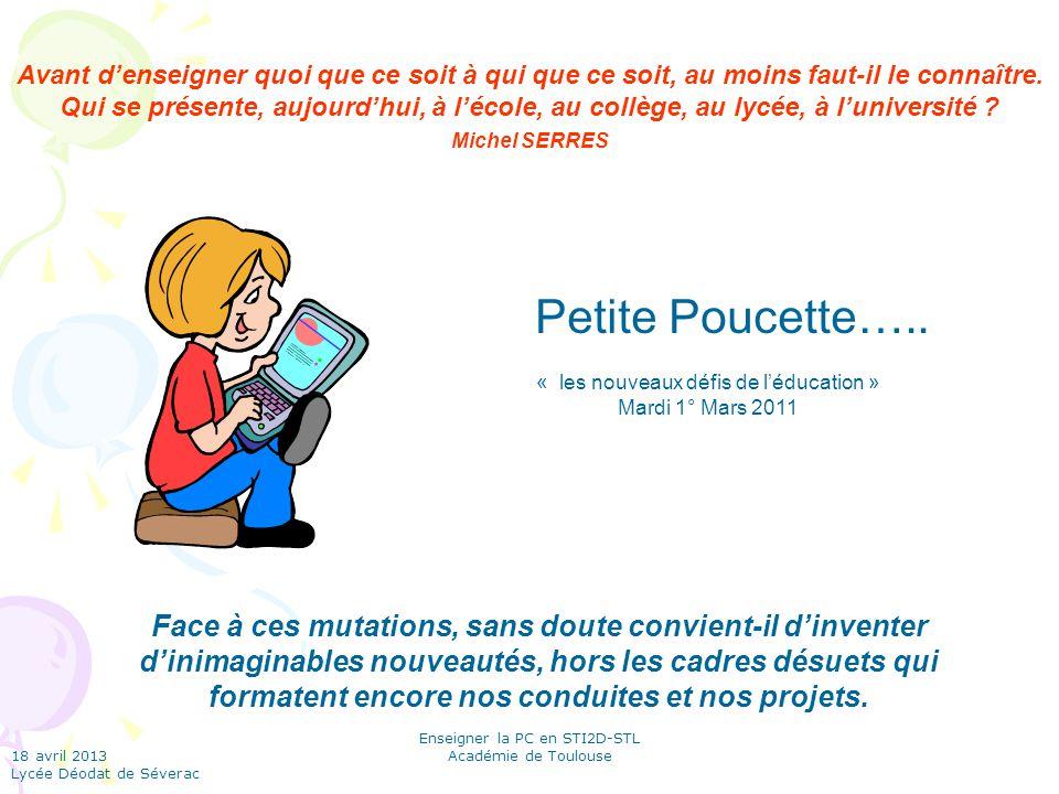 18 avril 2013 Lycée Déodat de Séverac Enseigner la PC en STI2D-STL Académie de Toulouse Petite Poucette….. Face à ces mutations, sans doute convient-i