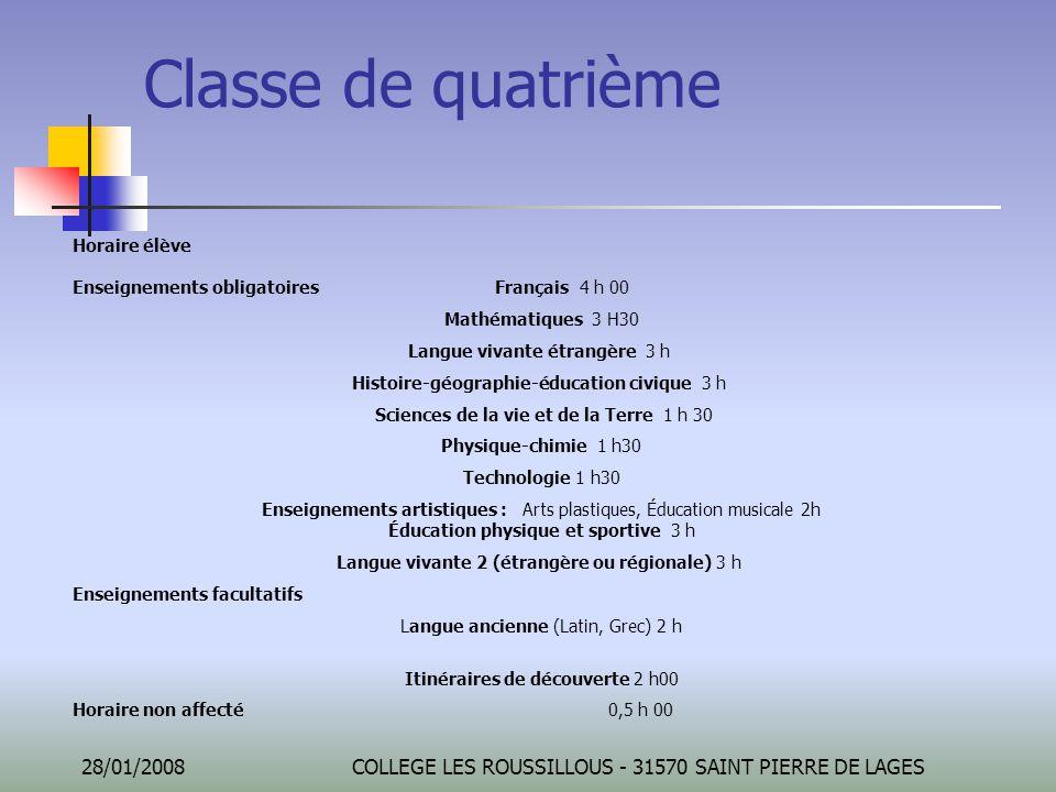 28/01/2008COLLEGE LES ROUSSILLOUS - 31570 SAINT PIERRE DE LAGES Classe de quatrième Horaire élève Enseignements obligatoires Français 4 h 00 Mathémati