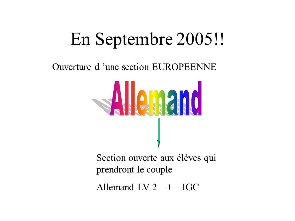 En Septembre 2005!! Ouverture d 'une section EUROPEENNE Section ouverte aux élèves qui prendront le couple Allemand LV 2 + IGC