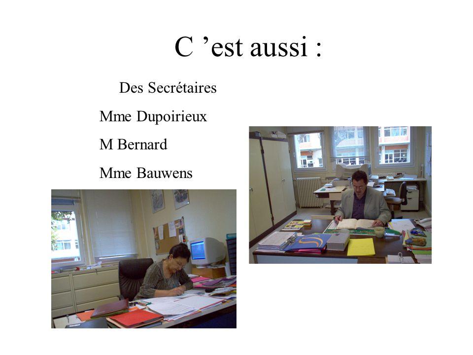 C 'est aussi : Des Secrétaires Mme Dupoirieux M Bernard Mme Bauwens