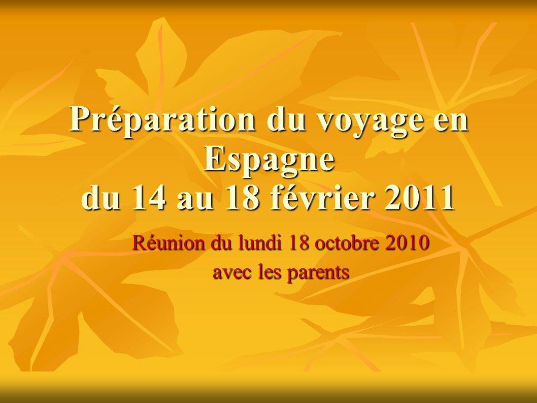 Préparation du voyage en Espagne du 14 au 18 février 2011 Réunion du lundi 18 octobre 2010 avec les parents