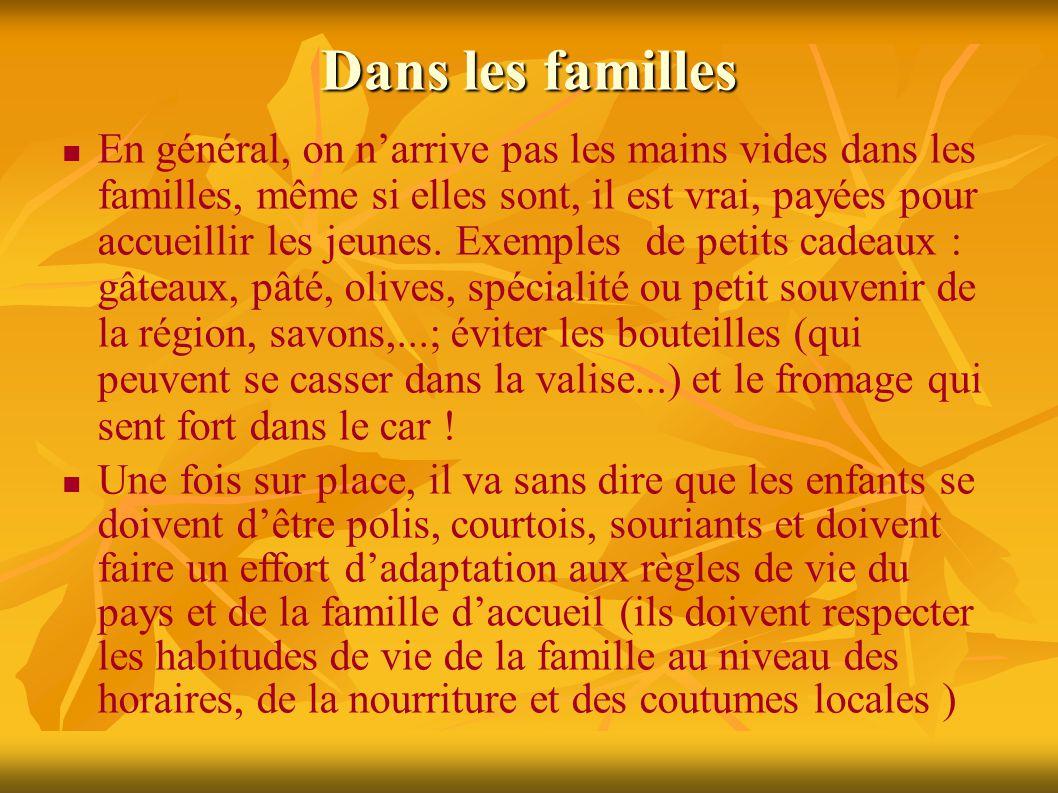 Dans les familles En général, on n'arrive pas les mains vides dans les familles, même si elles sont, il est vrai, payées pour accueillir les jeunes.