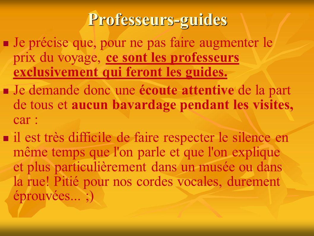 Professeurs-guides Je précise que, pour ne pas faire augmenter le prix du voyage, ce sont les professeurs exclusivement qui feront les guides.