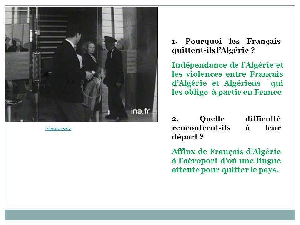 1. Pourquoi les Français quittent-ils l'Algérie ? 2. Quelle difficulté rencontrent-ils à leur départ ? Indépendance de l'Algérie et les violences entr