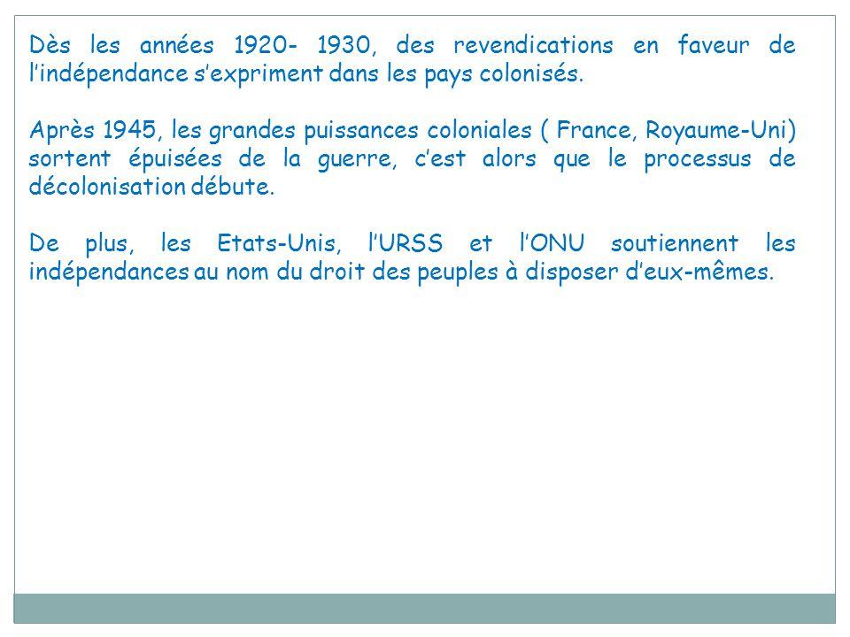 Dès les années 1920- 1930, des revendications en faveur de l'indépendance s'expriment dans les pays colonisés. Après 1945, les grandes puissances colo