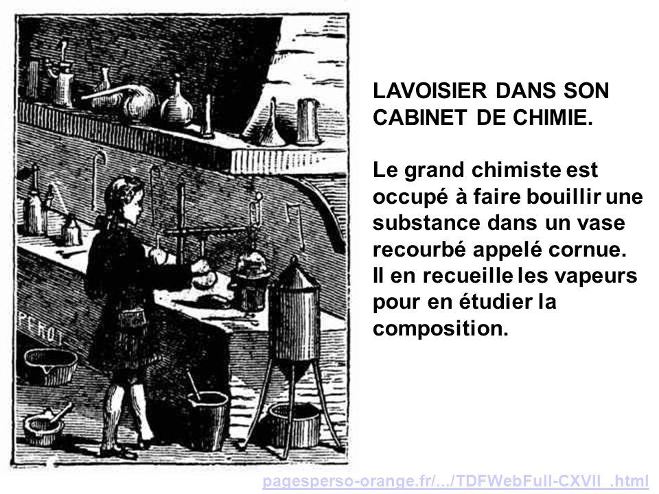 pagesperso-orange.fr/.../TDFWebFull-CXVII_.html LAVOISIER DANS SON CABINET DE CHIMIE. Le grand chimiste est occupé à faire bouillir une substance dans