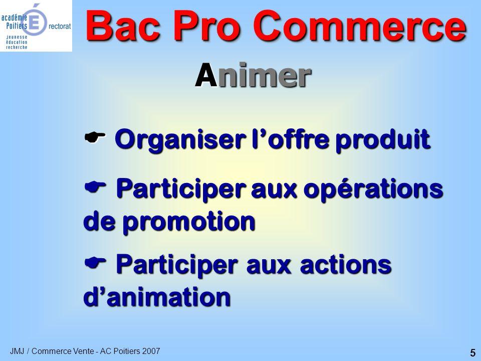 JMJ / Commerce Vente - AC Poitiers 2007 6 Gérer  Approvisionner et réassortir Bac Pro Commerce  Gérer les produits dans l'espace de vente  Participer à la gestion de l'unité commerciale  Participer à la gestion et à la prévention des risques
