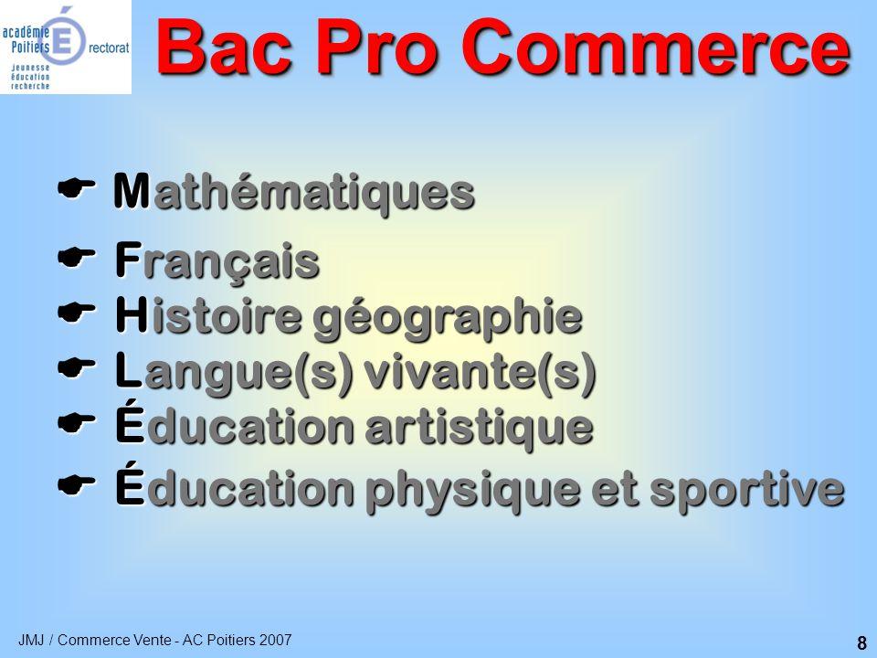 JMJ / Commerce Vente - AC Poitiers 2007 9 Périodes de Formation en Milieu Professionnel Bac Pro Commerce  Première année : - 6 semaines sur 2 périodes  Deuxième et troisième années : - 8 semaines sur 2 périodes