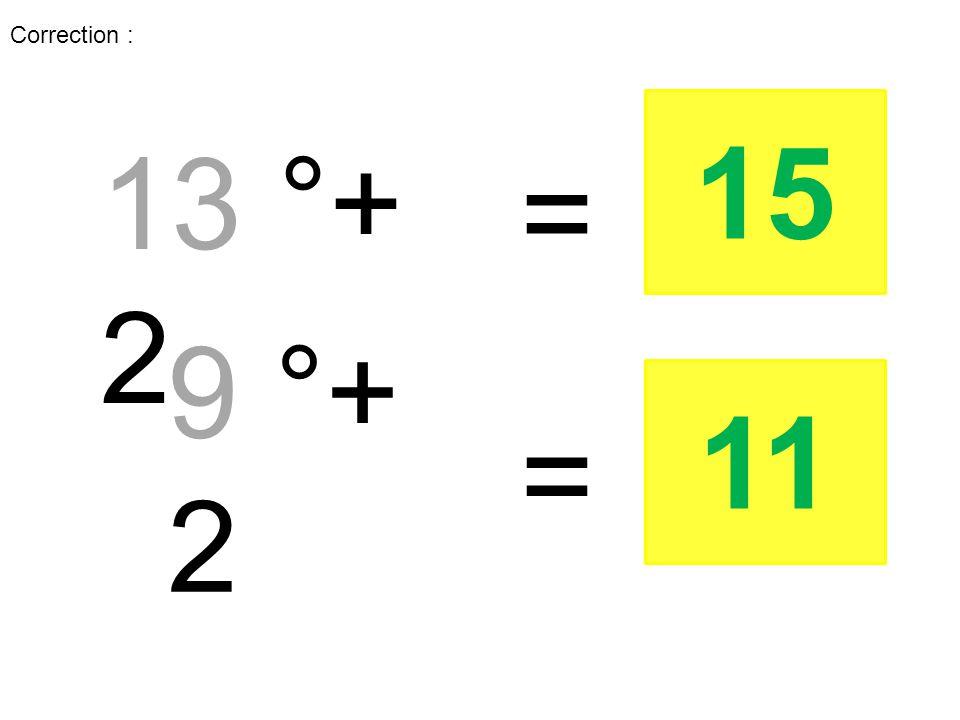 13 °+ 2 = 9 °+ 2 = 15 11 Correction :
