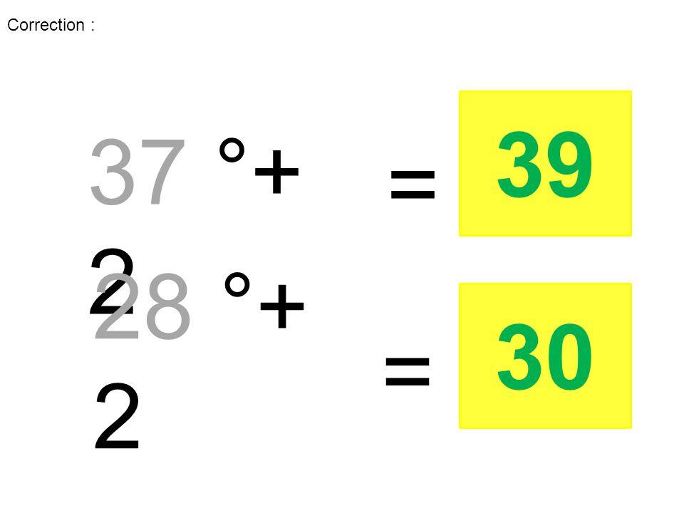 37 °+ 2 = 28 °+ 2 = 39 30 Correction :