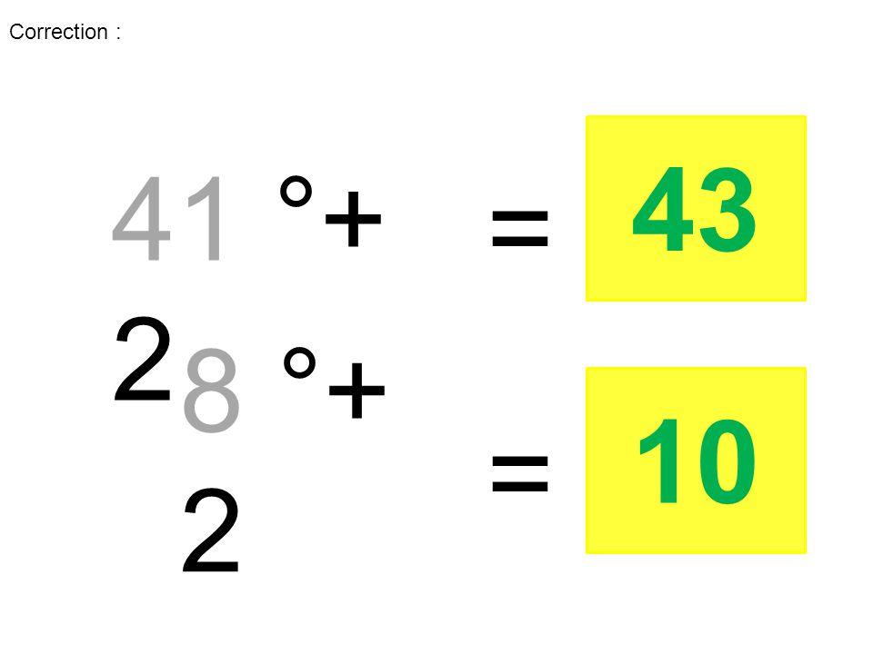 41 °+ 2 8 °+ 2 = = 43 10 Correction :